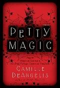 Petty Magic : Being the Memoirs and Confessions of Miss Evelyn Harbinger, Temptress and Trou...