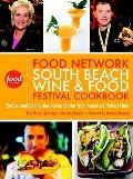 Food Network South Beach Wine and Food Festival Cookbook : Recipes and Behind-the-Scenes Sto...