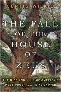 Fall of the House of Zeus : The Rise and Ruin of America's Most Powerful Trial Lawyer