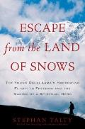 Escape from the Land of Snows : The Young Dalai Lama's Harrowing Flight to Freedom and the M...