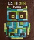 Dare to Be Square Quilting : A Block-by-Block Guide to Making Patchwork and Quilts