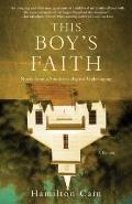 This Boy's Faith : Notes from a Southern Baptist Upbringing