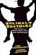 Unlikely Brothers : Our Story of Adventure, Loss, and Redemption