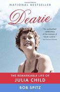 Dearie : The Remarkable Life of Julia Child