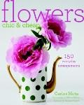 Flowers Chic and Cheap : Arrangements with Flowers from the Market or Backyard