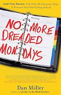 No More Dreaded Mondays: Ignite Your Passion - and Other Revolutionary Ways to Discover Your...