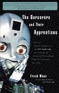 Sorcerers and Their Apprentices : How the Digital Magicians of the MIT Media Lab Are Creatin...