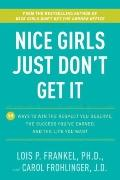 Nice Girls Just Don't Get It: 99 Ways to Win the Respect You Deserve, the Success You've Ear...