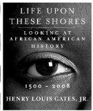Life Upon These Shores: Looking at African American History, 1500-2008