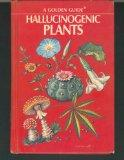 Hallucinogenic Plants (A Golden Guide)