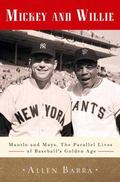 Mickey and Willie : Mantle and Mays, the Parallel Lives of Baseball's Golden Age