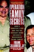 Operation Family Secrets : How a Mobster's Son and the FBI Brought down Chicago's Murderous ...