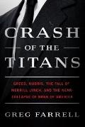 Crash of the Titans : Greed, Hubris, the Fall of Merrill Lynch, and the near-Collapse of Ban...
