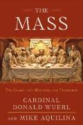 Mass : The Glory, the Mystery, the Tradition