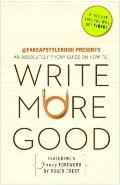 Write More Good : An Absolutely Phony Guide