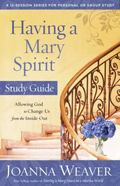 Having a Mary Spirit Study Guide : Allowing God to Change Us from the Inside Out