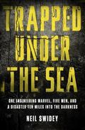 Trapped under the Sea : One Engineering Marvel, Five Men, and a Disaster Ten Miles into the ...