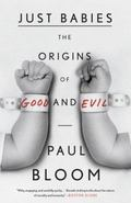 Just Babies : The Origins of Good and Evil