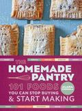 Homemade Pantry : 101 Real Foods You Can Stop Buying and Start Making