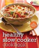 American Heart Association Healthy Slow Cooker Cookbook: 200 Low-Fuss, Good-for-You Recipes ...