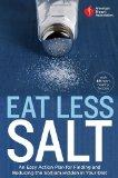 American Heart Association Eat Less Salt: An Easy Action Plan for Finding and Reducing the S...