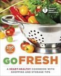 American Heart Association Go Fresh : Shopping, Storing, and Cooking with Heart-Healthy Foods
