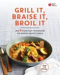 American Heart Association Grill It, Braise It, Broil It : And Other Easy Techniques and Qui...