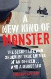 A New Kind of Monster: The Secret Life and Shocking True Crimes of an Officer . . . and a Mu...