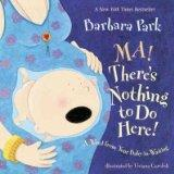 Ma! There's Nothing to Do Here!: A Word from Your Baby-in-Waiting Ma! There's No