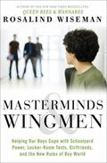 Masterminds and Wingmen : Helping Your Son Cope with Schoolyard Power, Locker-Room Tests, Gi...