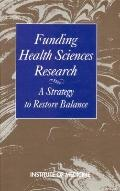 Funding Health Sciences Research A Strategy to Restore Balance