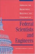 Improving the Recruitment, Retention, and Utilization of Federal Scientists and Engineers A ...