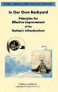 In Our Own Backyard Principles for Effective Improvement of the Nation's Infrastructure