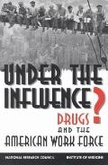 Under the Influence Drugs and the American Workforce