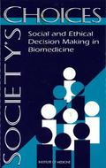 Society's Choices Social and Ethical Decision Making in Biomedicine