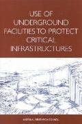 Use of Underground Facilities to Protect Critical Infrastructures: Summary of a Workshop