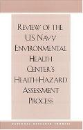 Review of the U.s. Navy's Environmental Health Center's Health-hazard Assessment Process