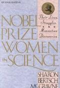 Nobel Prize Women in Science Their Lives, Struggles, and Momentous Discoveries