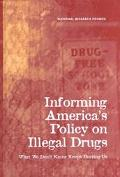 Informing America's Policy on Illegal Drugs What We Don't Know Keeps Hurting Us