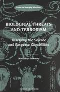 Biological Threats and Terrorism Assessing the Science and Response Capabilities Workshop Su...