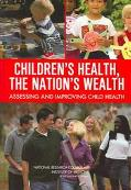 Children's Health, the Nation's Wealth Assessing and Improving Child Health