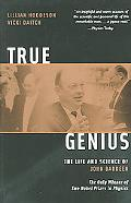 True Genius The Life and Science of John Bardeen