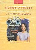 Robo World The Story of Robot Designer Cynthia Breazeal