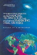 International Perspective on Advancing Technologies And Strategies for Managing Dual-use Ris...