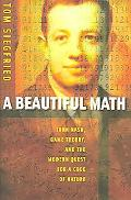 Beautiful Math John Nash, Game Theory, And the Modern Quest for a Code of Nature