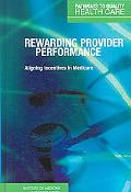 Rewarding Provider Performance Aligning Incentives in Medicare