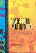 Adverse Drug Event Reporting: The Roles of Consumers and Health-Care Professionals Workshop