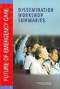 Future of Emergency Care: Dissemination Workshop Summaries