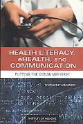 Health Literacy, eHealth, and Communication: Putting the Consumer First: Workshop Summary