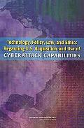 Technology, Policy, Law, and Ethics Regarding U.S. Acquisition and Use of Cyberattack Capabi...